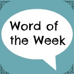 Word of the Week 02.05.14