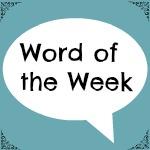 Word of the Week 02.05.14